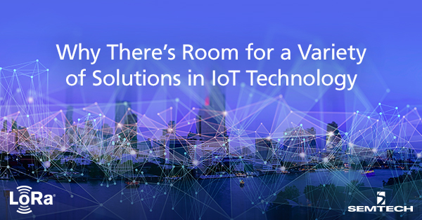 Why There's Room for a Variety of Solutions in Internet of Things Technology