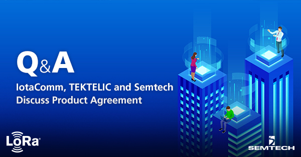 IotaComm, TEKTELIC and Semtech Discuss Product Agreement